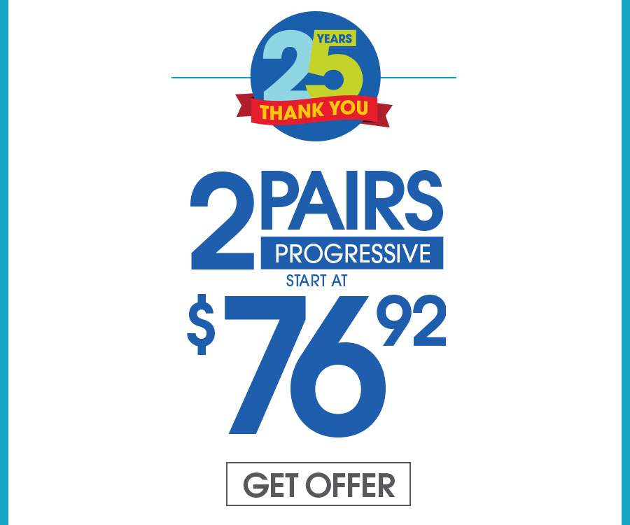 2/$76.92: Includes $19.95 frames and plastic Progressive lenses. This offer cannot be combined with any other discounts or insurance. Valid doctor's prescription is required.