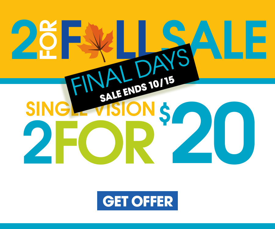 2/$20 Single Vision: Some restrictions apply. Price includes $19.95 frames and single vision plastic lenses. Bifocals extra. No insurance discounts apply. Doctor's prescription required.