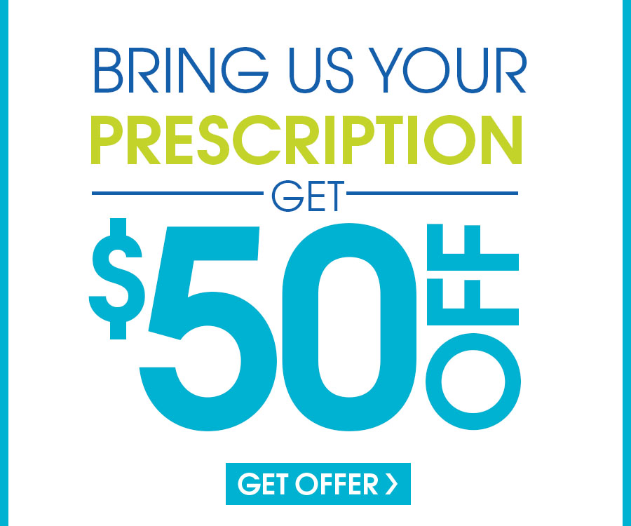 Offer valid in-store only. Coupon must be presented at time of purchase. Discount applied to entire purchase after minimum purchase price is met. Cannot be applied to Platinum Protection package or combined with any other discounts, insurance benefits or special 2-pair pricing. Valid doctor's prescription required.