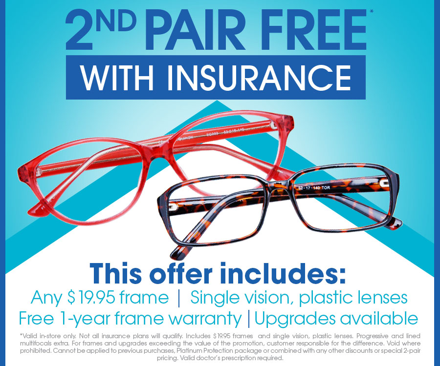 Some restrictions apply. Not all insurance plans will qualify.  Includes $19.95 frames and single vision plastic lenses. Bifocals not included.  Cannot be combined with any other discounts or offers. Valid doctor's prescription required.